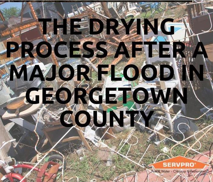 Why SERVPRO The Drying Process After A Major Flood In Georgetown County