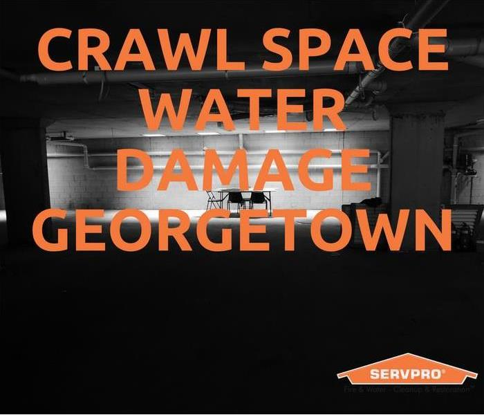 Why SERVPRO Crawl Space Water Damage Georgetown